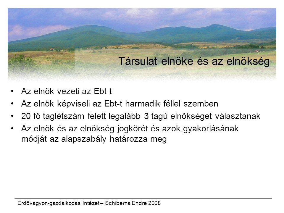 Erdővagyon-gazdálkodási Intézet – Schiberna Endre 2008 Társulat elnöke és az elnökség Az elnök vezeti az Ebt-t Az elnök képviseli az Ebt-t harmadik fé