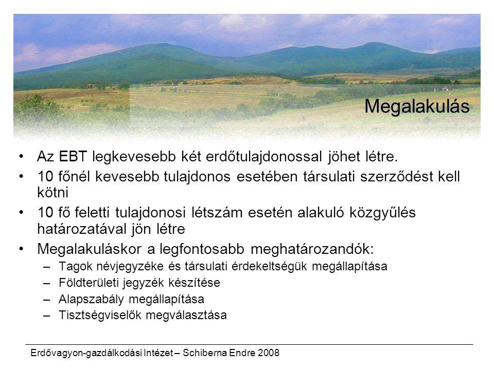 Erdővagyon-gazdálkodási Intézet – Schiberna Endre 2008 Megalakulás Az EBT legkevesebb két erdőtulajdonossal jöhet létre. 10 főnél kevesebb tulajdonos