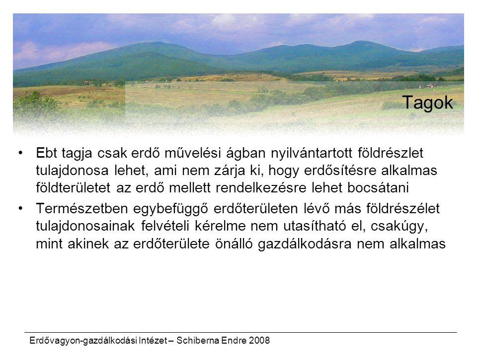 Erdővagyon-gazdálkodási Intézet – Schiberna Endre 2008 Tagok Ebt tagja csak erdő művelési ágban nyilvántartott földrészlet tulajdonosa lehet, ami nem zárja ki, hogy erdősítésre alkalmas földterületet az erdő mellett rendelkezésre lehet bocsátani Természetben egybefüggő erdőterületen lévő más földrészélet tulajdonosainak felvételi kérelme nem utasítható el, csakúgy, mint akinek az erdőterülete önálló gazdálkodásra nem alkalmas