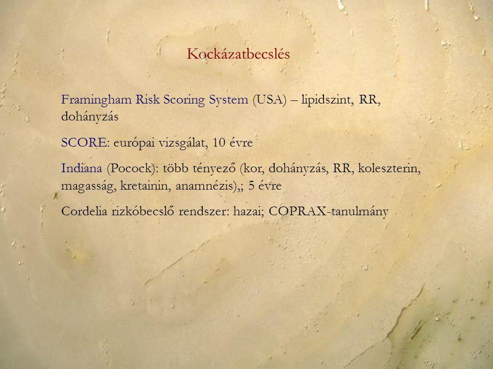 Kockázatbecslés Framingham Risk Scoring System (USA) – lipidszint, RR, dohányzás SCORE: európai vizsgálat, 10 évre Indiana (Pocock): több tényező (kor, dohányzás, RR, koleszterin, magasság, kretainin, anamnézis),; 5 évre Cordelia rizkóbecslő rendszer: hazai; COPRAX-tanulmány