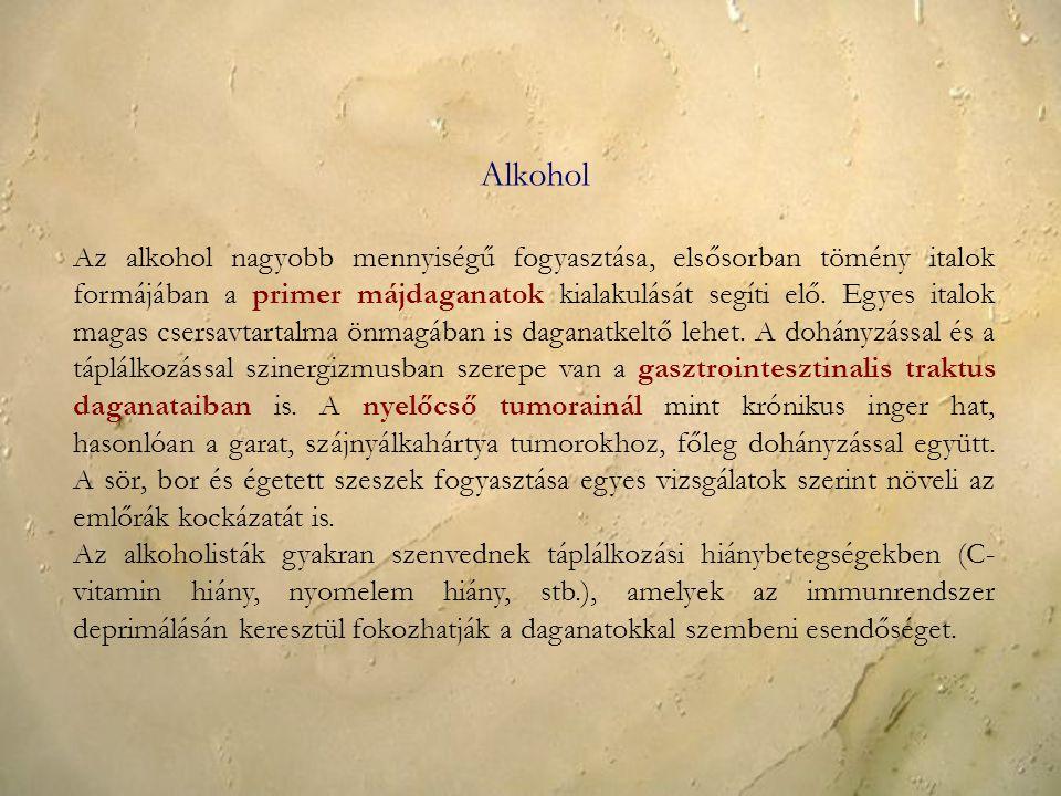 Alkohol Az alkohol nagyobb mennyiségű fogyasztása, elsősorban tömény italok formájában a primer májdaganatok kialakulását segíti elő.