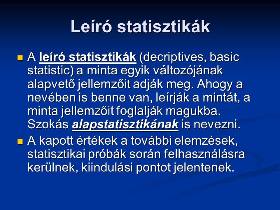 Leíró statisztikák A leíró statisztikák (decriptives, basic statistic) a minta egyik változójának alapvető jellemzőit adják meg. Ahogy a nevében is be