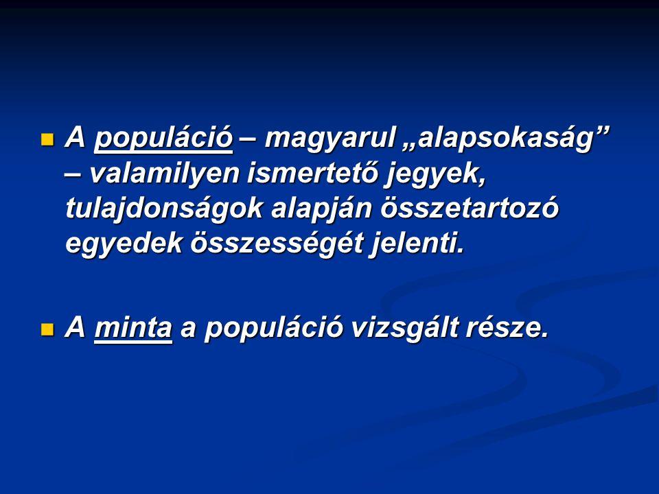 """A populáció – magyarul """"alapsokaság"""" – valamilyen ismertető jegyek, tulajdonságok alapján összetartozó egyedek összességét jelenti. A populáció – magy"""