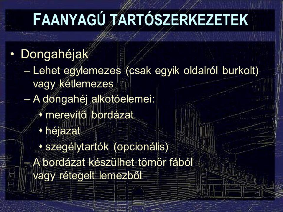 F AANYAGÚ TARTÓSZERKEZETEK Dongahéjak –Lehet egylemezes (csak egyik oldalról burkolt) vagy kétlemezes –A dongahéj alkotóelemei:  merevítő bordázat 