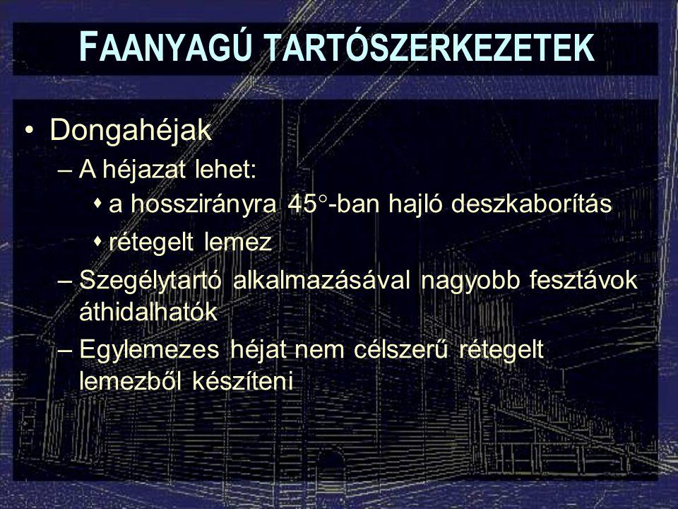 F AANYAGÚ TARTÓSZERKEZETEK Dongahéjak –A héjazat lehet:  a hosszirányra 45  -ban hajló deszkaborítás  rétegelt lemez –Szegélytartó alkalmazásával n