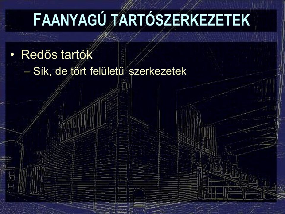 F AANYAGÚ TARTÓSZERKEZETEK Redős tartók –Sík, de tört felületű szerkezetek