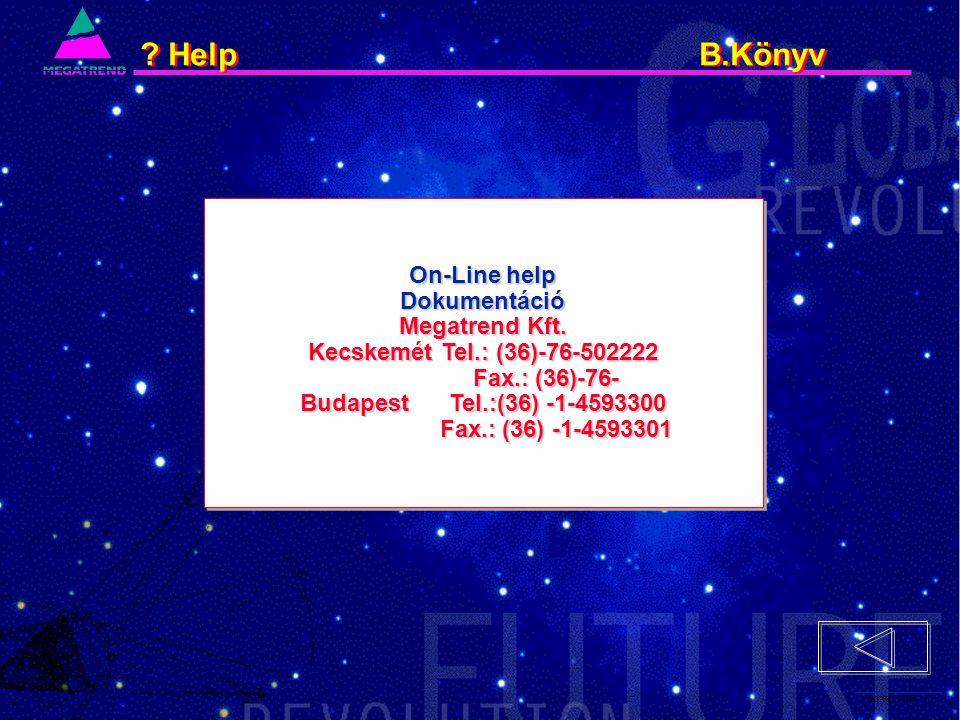 7. IS2PRI2 02/96 ? Help B.Könyv On-Line help Dokumentáció Megatrend Kft. Kecskemét Tel.: (36)-76-502222 Fax.: (36)-76- Fax.: (36)-76- Budapest Tel.:(3