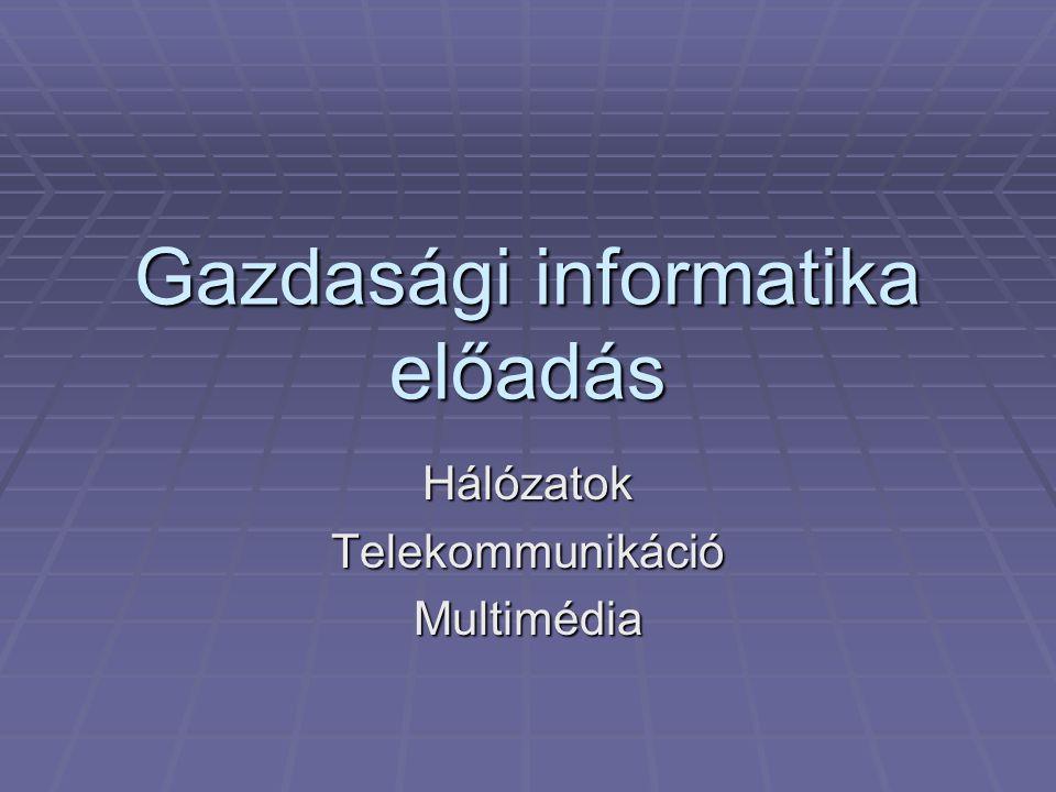 Gazdasági informatika előadás HálózatokTelekommunikációMultimédia