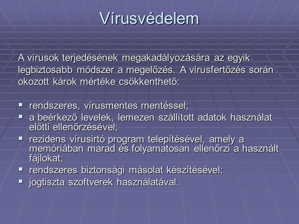 Vírusvédelem A vírusok terjedésének megakadályozására az egyik legbiztosabb módszer a megelőzés. A vírusfertőzés során okozott károk mértéke csökkenth