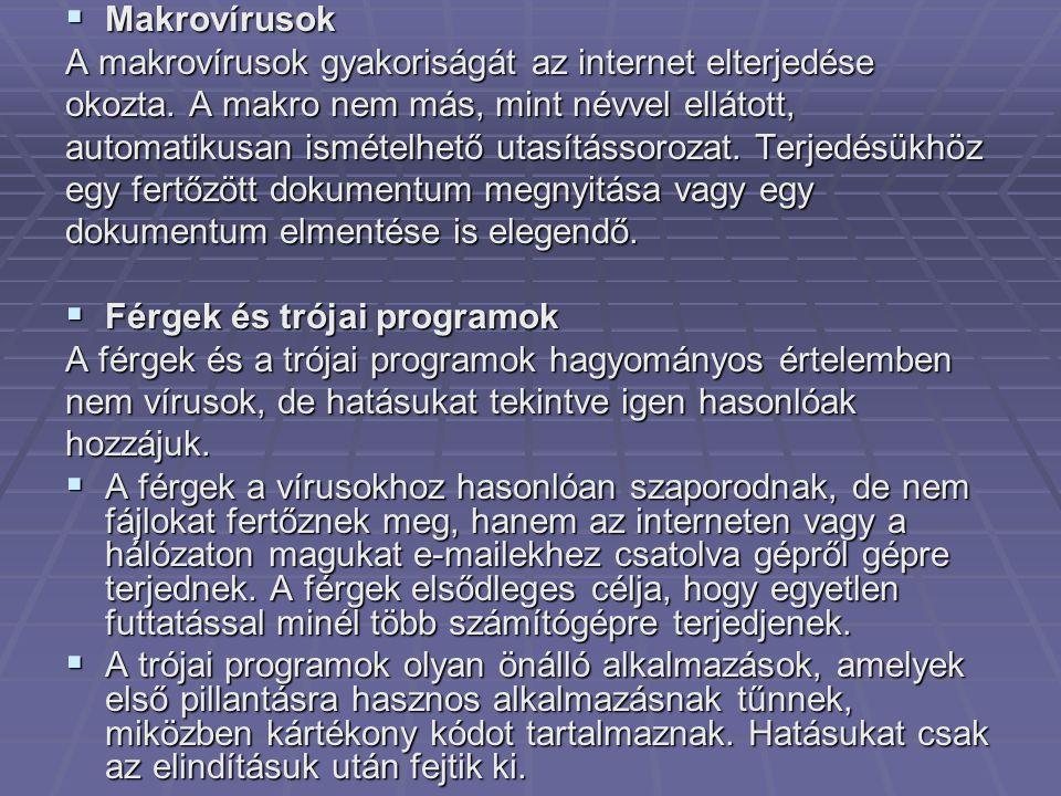  Makrovírusok A makrovírusok gyakoriságát az internet elterjedése okozta. A makro nem más, mint névvel ellátott, automatikusan ismételhető utasításso