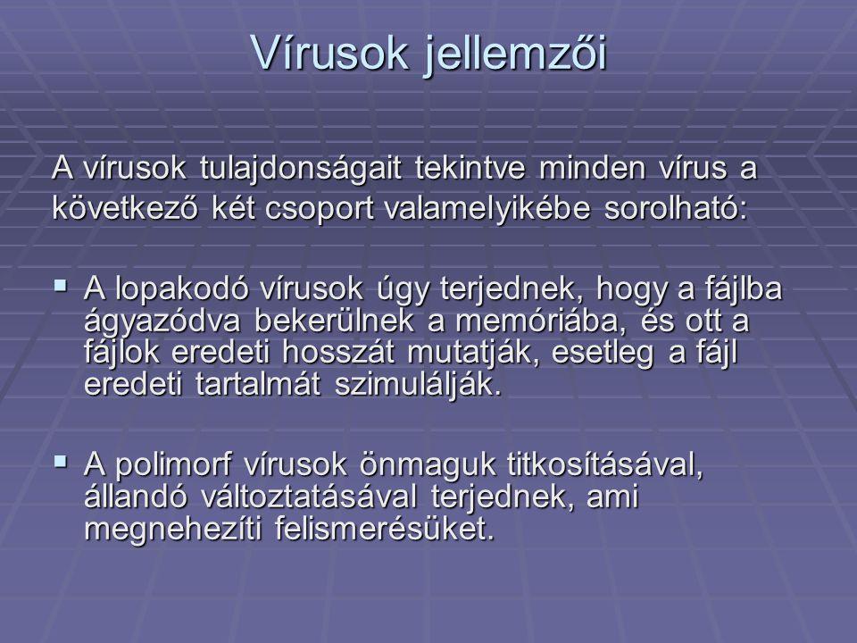 Vírusok jellemzői A vírusok tulajdonságait tekintve minden vírus a következő két csoport valamelyikébe sorolható:  A lopakodó vírusok úgy terjednek, hogy a fájlba ágyazódva bekerülnek a memóriába, és ott a fájlok eredeti hosszát mutatják, esetleg a fájl eredeti tartalmát szimulálják.