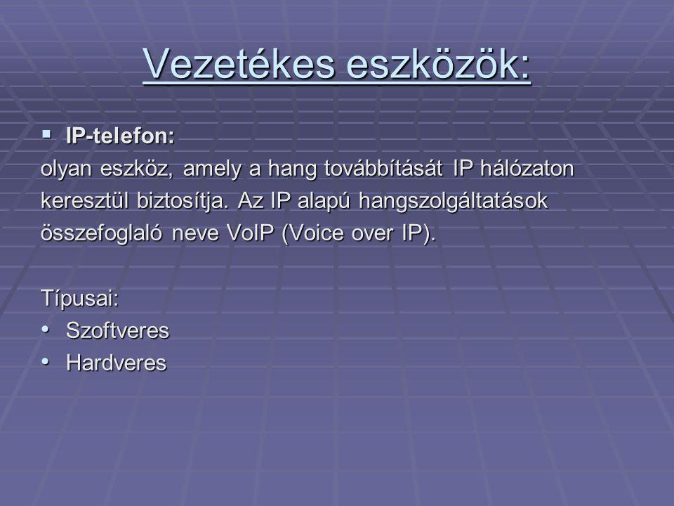 Vezetékes eszközök:  IP-telefon: olyan eszköz, amely a hang továbbítását IP hálózaton keresztül biztosítja. Az IP alapú hangszolgáltatások összefogla