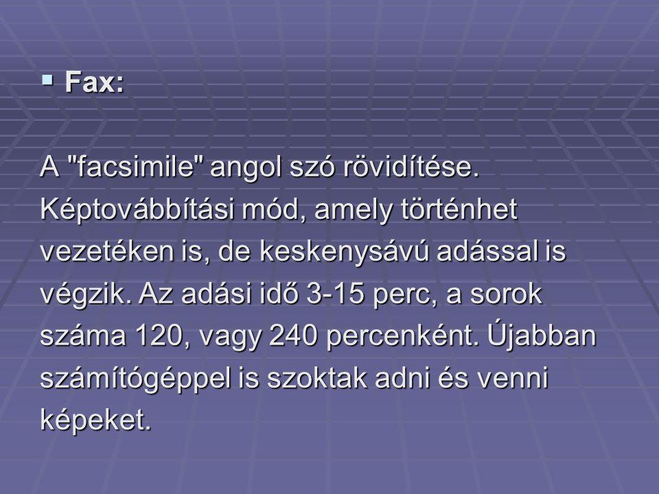  Fax: A facsimile angol szó rövidítése.