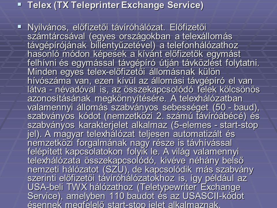  Telex (TX Teleprinter Exchange Service)  Nyilvános, előfizetői távíróhálózat. Előfizetői számtárcsával (egyes országokban a telexállomás távgépírój
