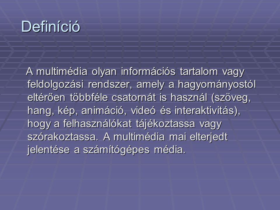Definíció A multimédia olyan információs tartalom vagy feldolgozási rendszer, amely a hagyományostól eltérően többféle csatornát is használ (szöveg, hang, kép, animáció, videó és interaktivitás), hogy a felhasználókat tájékoztassa vagy szórakoztassa.