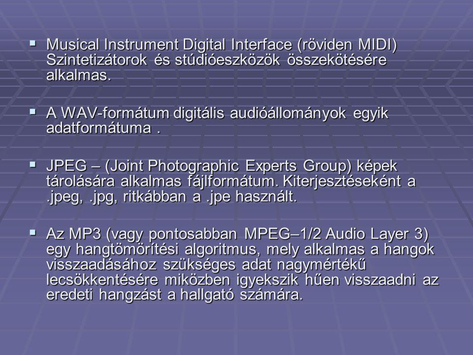  Musical Instrument Digital Interface (röviden MIDI) Szintetizátorok és stúdióeszközök összekötésére alkalmas.  A WAV-formátum digitális audióállomá