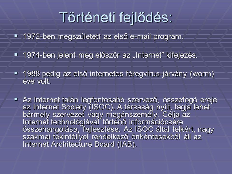 """Történeti fejlődés:  1972-ben megszületett az első e-mail program.  1974-ben jelent meg először az """"Internet"""" kifejezés.  1988 pedig az első intern"""