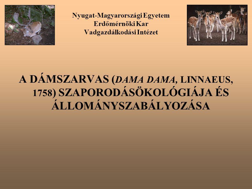 Nyugat-Magyarországi Egyetem Erdőmérnöki Kar Vadgazdálkodási Intézet A DÁMSZARVAS ( DAMA DAMA, LINNAEUS, 1758 ) SZAPORODÁSÖKOLÓGIÁJA ÉS ÁLLOMÁNYSZABÁLYOZÁSA