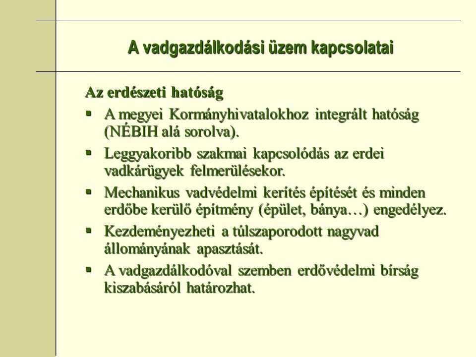 A vadgazdálkodási üzem kapcsolatai Az erdészeti hatóság  A megyei Kormányhivatalokhoz integrált hatóság (NÉBIH alá sorolva).