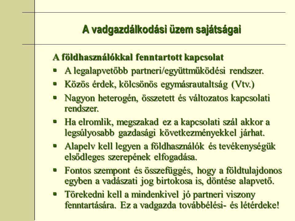 A vadgazdálkodási üzem sajátságai A földhasználókkal fenntartott kapcsolat  A legalapvetőbb partneri/együttműködési rendszer.