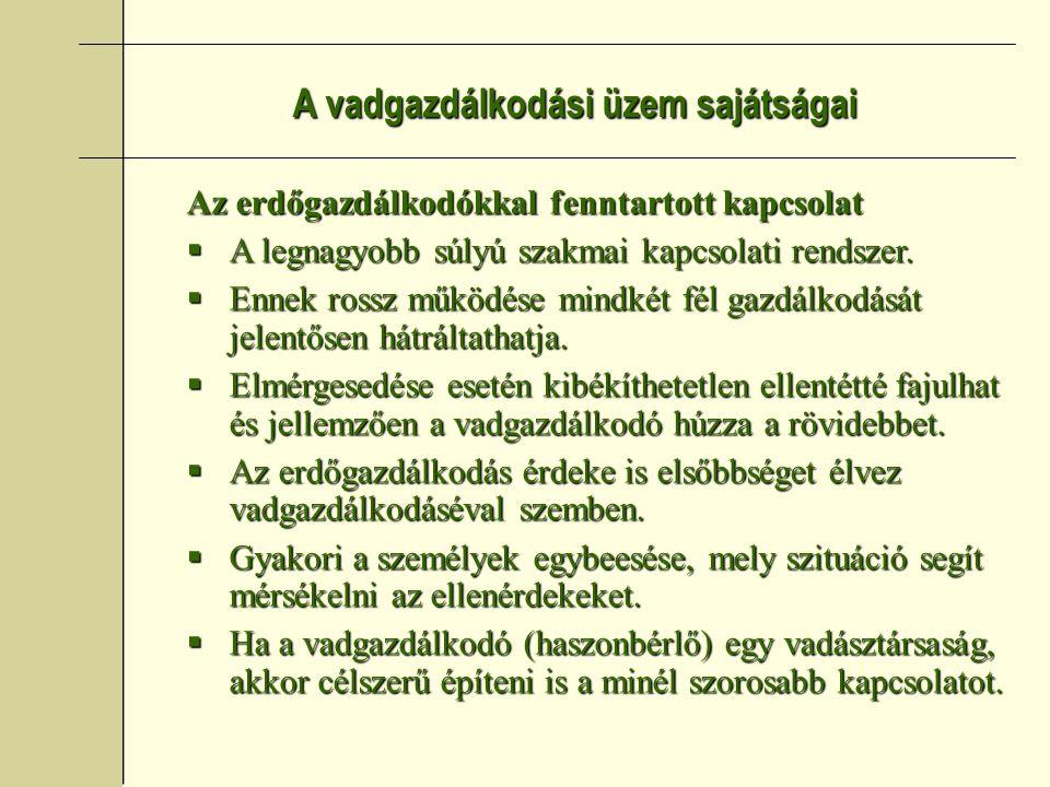 A vadgazdálkodási üzem sajátságai Az erdőgazdálkodókkal fenntartott kapcsolat  A legnagyobb súlyú szakmai kapcsolati rendszer.