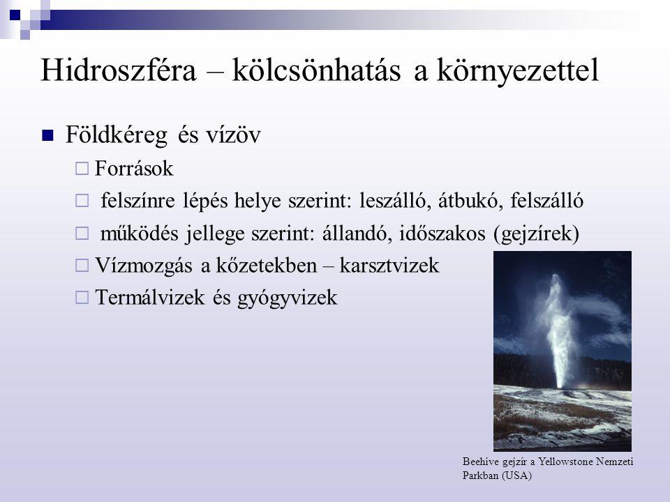 Hidroszféra – kölcsönhatás a környezettel Földkéreg és vízöv  Források  felszínre lépés helye szerint: leszálló, átbukó, felszálló  működés jellege