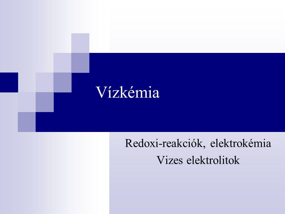 Vízkémia Redoxi-reakciók, elektrokémia Vizes elektrolitok