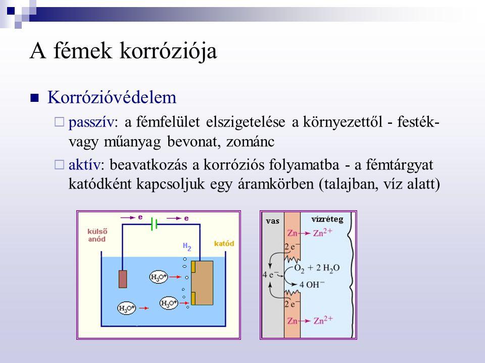 A fémek korróziója Korrózióvédelem  passzív: a fémfelület elszigetelése a környezettől - festék- vagy műanyag bevonat, zománc  aktív: beavatkozás a