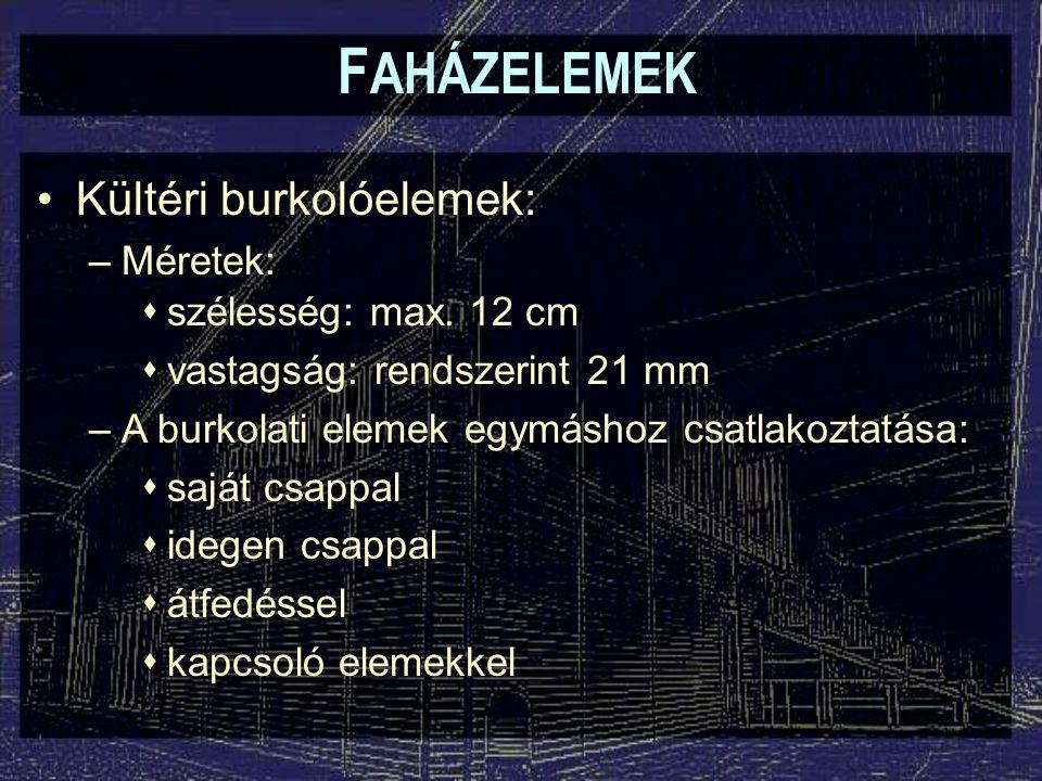 F AHÁZELEMEK Kültéri burkolóelemek: –Méretek:  szélesség: max. 12 cm  vastagság: rendszerint 21 mm –A burkolati elemek egymáshoz csatlakoztatása: 