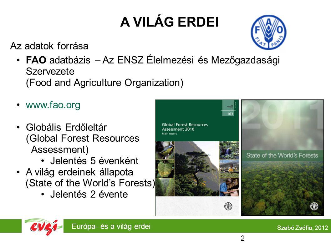 Európa- és a világ erdei A VILÁG ERDEI Az adatok forrása FAO adatbázis – Az ENSZ Élelmezési és Mezőgazdasági Szervezete (Food and Agriculture Organiza