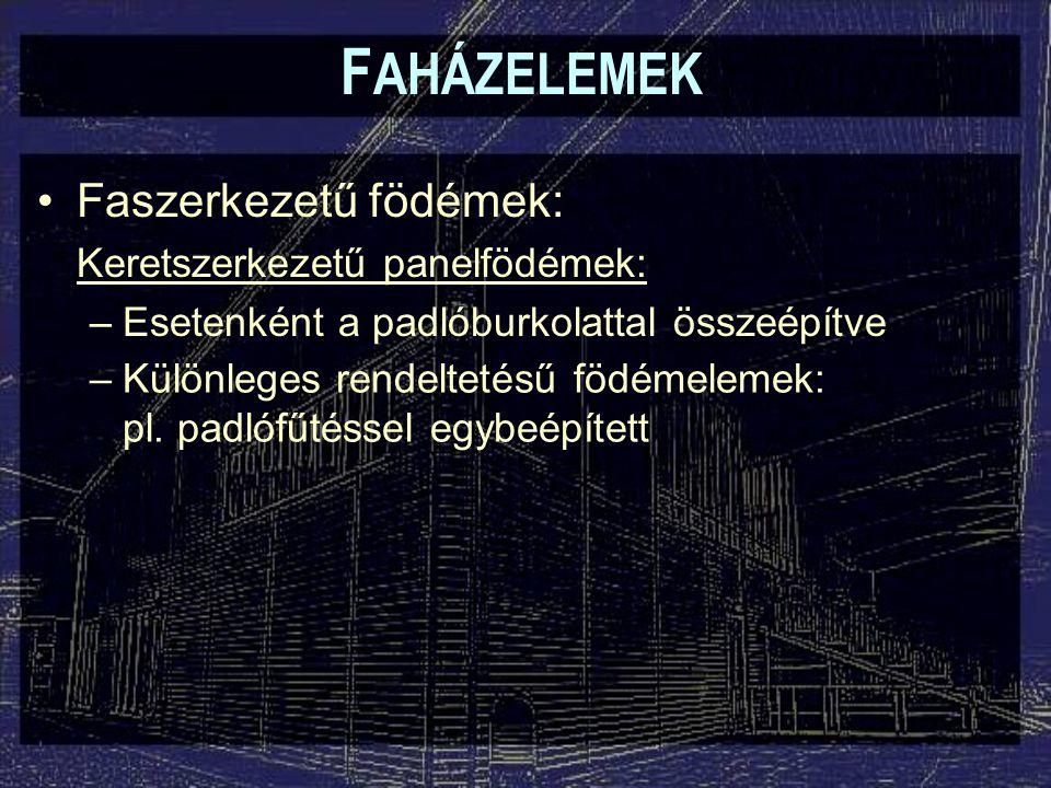 F AHÁZELEMEK Faszerkezetű födémek: Keretszerkezetű panelfödémek: –Esetenként a padlóburkolattal összeépítve –Különleges rendeltetésű födémelemek: pl.