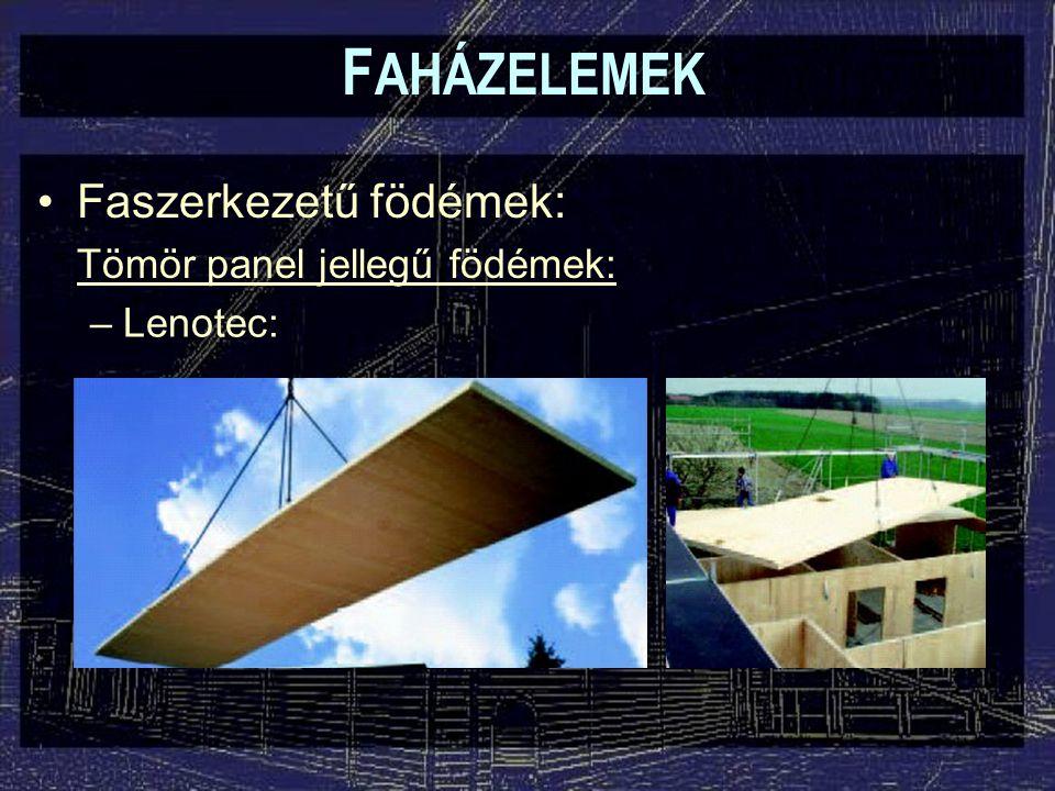 F AHÁZELEMEK Faszerkezetű födémek: Tömör panel jellegű födémek: –Lenotec: