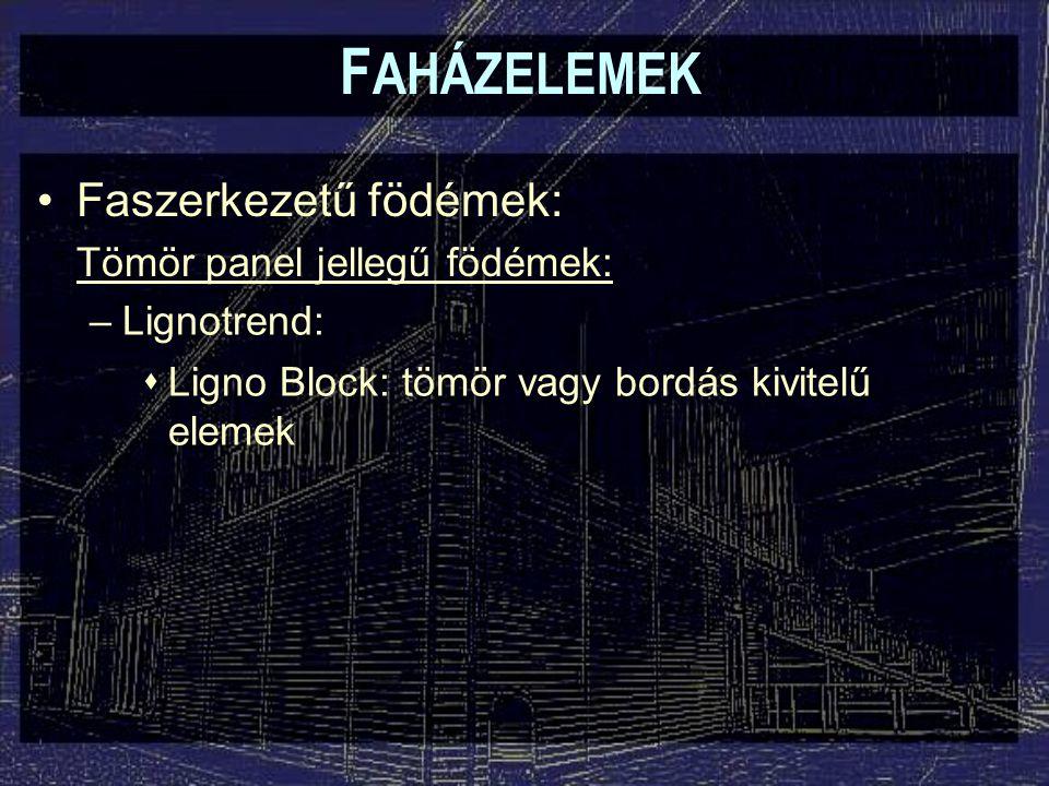 F AHÁZELEMEK Faszerkezetű födémek: Tömör panel jellegű födémek: –Lignotrend:  Ligno Block: tömör vagy bordás kivitelű elemek