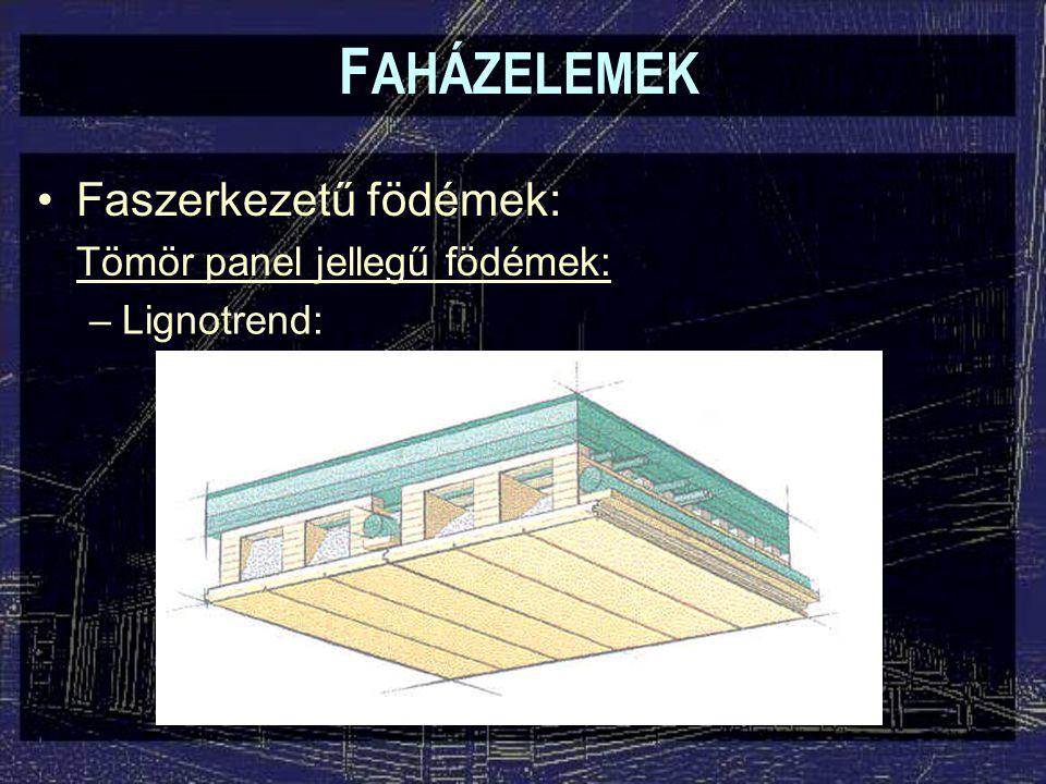 F AHÁZELEMEK Faszerkezetű födémek: Tömör panel jellegű födémek: –Lignotrend: