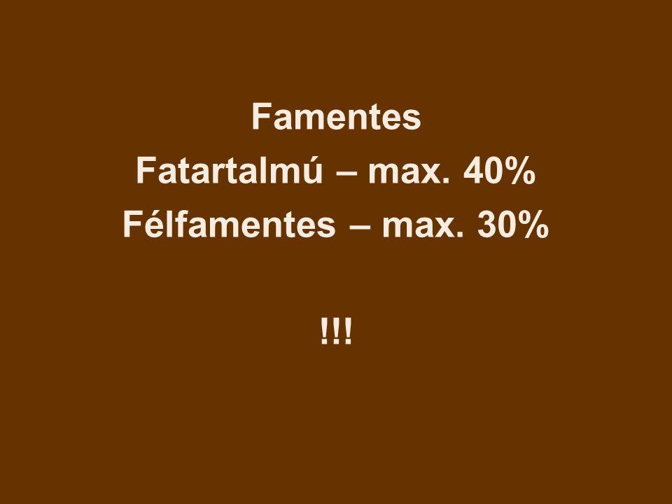 Famentes Fatartalmú – max. 40% Félfamentes – max. 30% !!!