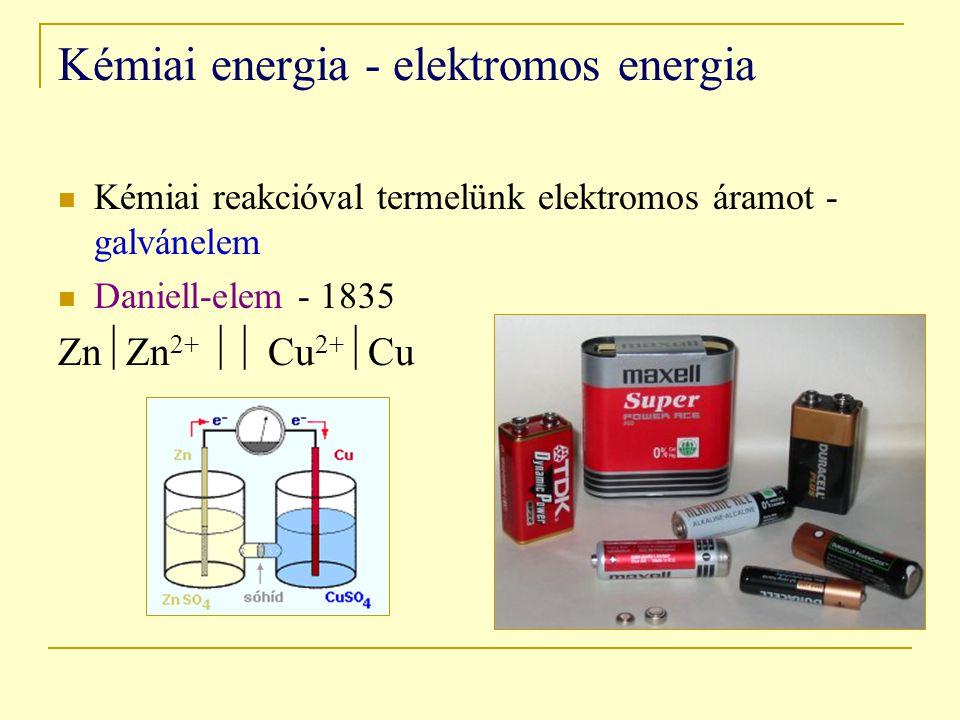 Kémiai energia - elektromos energia Kémiai reakcióval termelünk elektromos áramot - galvánelem Daniell-elem - 1835 Zn  Zn 2+  Cu 2+  Cu