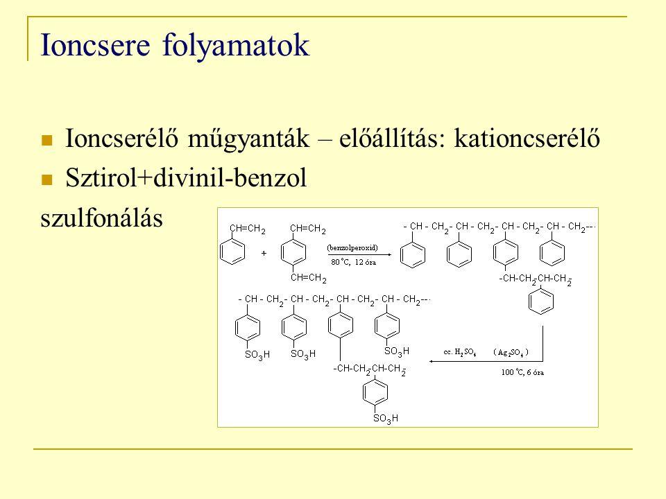Ioncsere folyamatok Ioncserélő műgyanták – előállítás: kationcserélő Sztirol+divinil-benzol szulfonálás