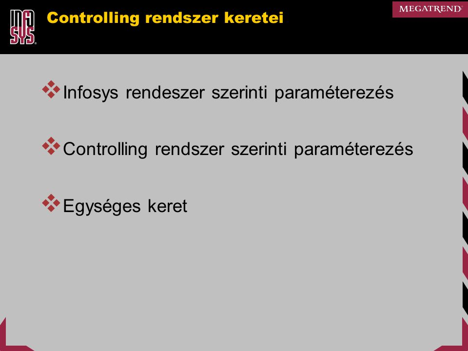 Controlling rendszer keretei  Infosys rendeszer szerinti paraméterezés  Controlling rendszer szerinti paraméterezés  Egységes keret