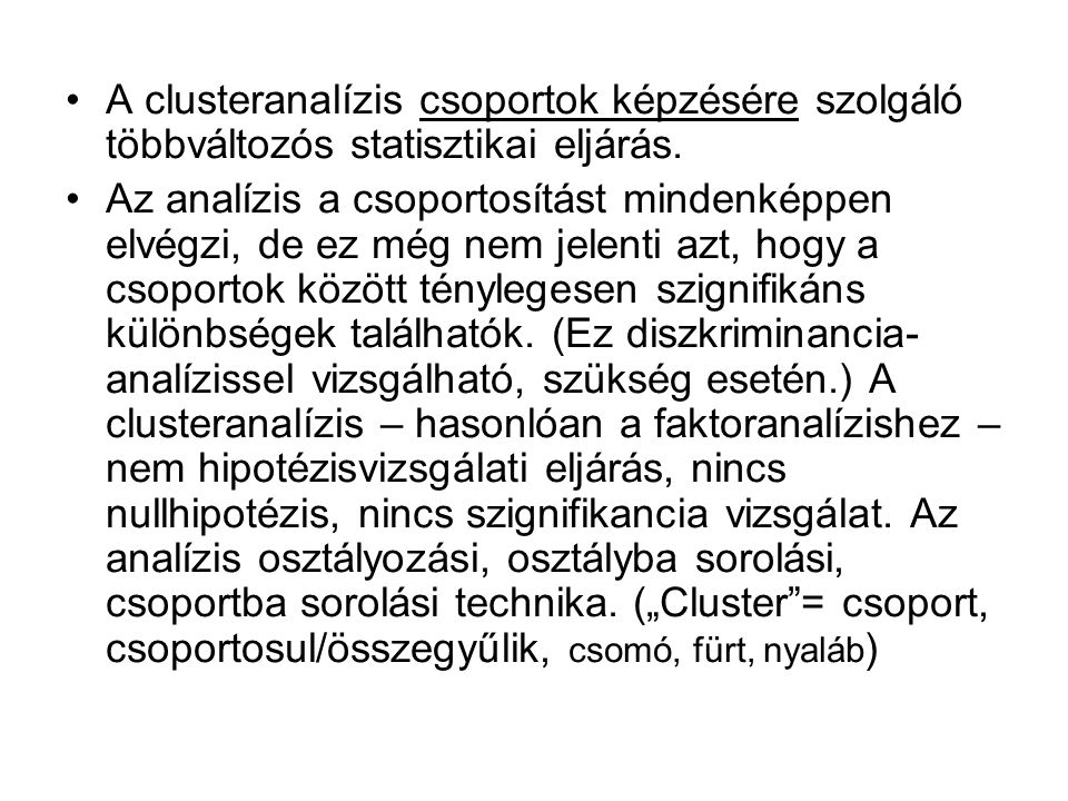 A clusteranalízis a vizsgált mintát részhalmazokra próbálja bontani.