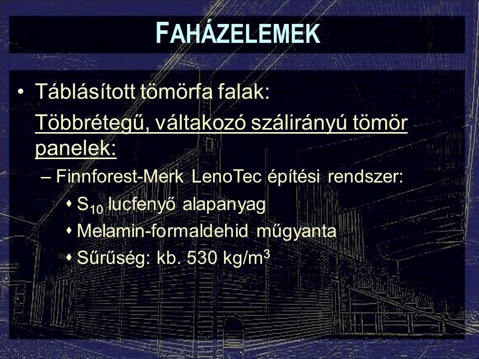 F AHÁZELEMEK Táblásított tömörfa falak: Többrétegű, váltakozó szálirányú tömör panelek: –Finnforest-Merk LenoTec építési rendszer:  S 10 lucfenyő ala