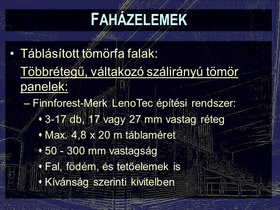 F AHÁZELEMEK Táblásított tömörfa falak: Többrétegű, váltakozó szálirányú tömör panelek: –Finnforest-Merk LenoTec építési rendszer:  3-17 db, 17 vagy