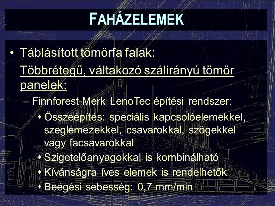 F AHÁZELEMEK Táblásított tömörfa falak: Többrétegű, váltakozó szálirányú tömör panelek: –Finnforest-Merk LenoTec építési rendszer:  Összeépítés: spec