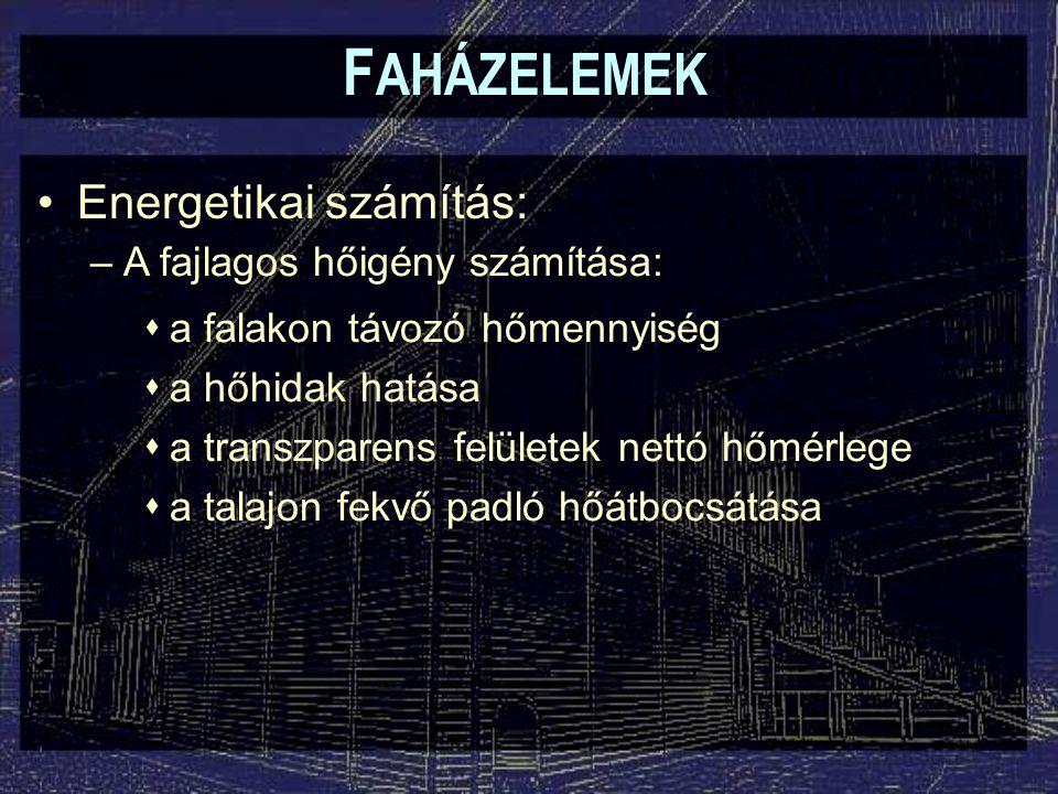 F AHÁZELEMEK –A fajlagos hőigény számítása: Energetikai számítás:  a falakon távozó hőmennyiség  a hőhidak hatása  a transzparens felületek nettó h
