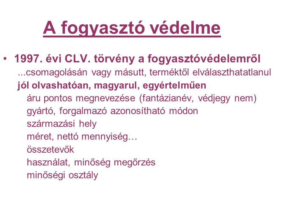 A fogyasztó védelme 1997. évi CLV. törvény a fogyasztóvédelemről...csomagolásán vagy másutt, terméktől elválaszthatatlanul jól olvashatóan, magyarul,