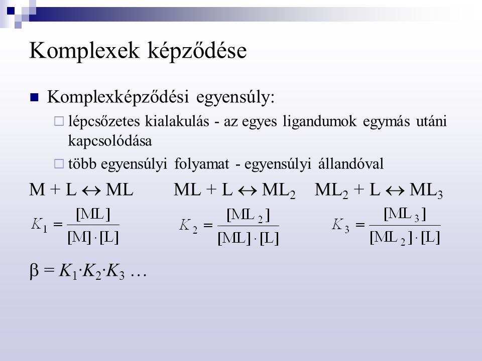 Komplexek képződése Komplexképződési egyensúly:  lépcsőzetes kialakulás - az egyes ligandumok egymás utáni kapcsolódása  több egyensúlyi folyamat -