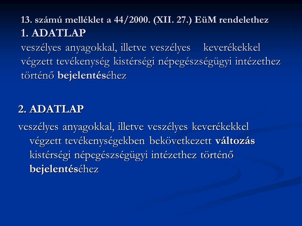 13. számú melléklet a 44/2000. (XII. 27.) EüM rendelethez 1. ADATLAP veszélyes anyagokkal, illetve veszélyes keverékekkel végzett tevékenység kistérsé