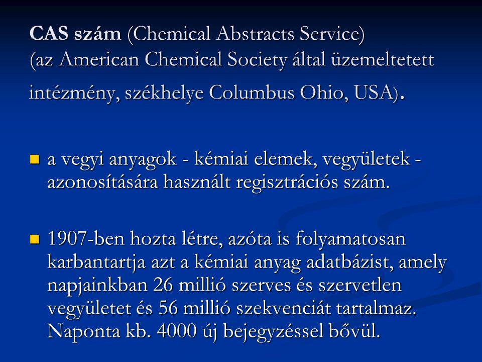 CAS szám (Chemical Abstracts Service) (az American Chemical Society által üzemeltetett intézmény, székhelye Columbus Ohio, USA ). a vegyi anyagok - ké