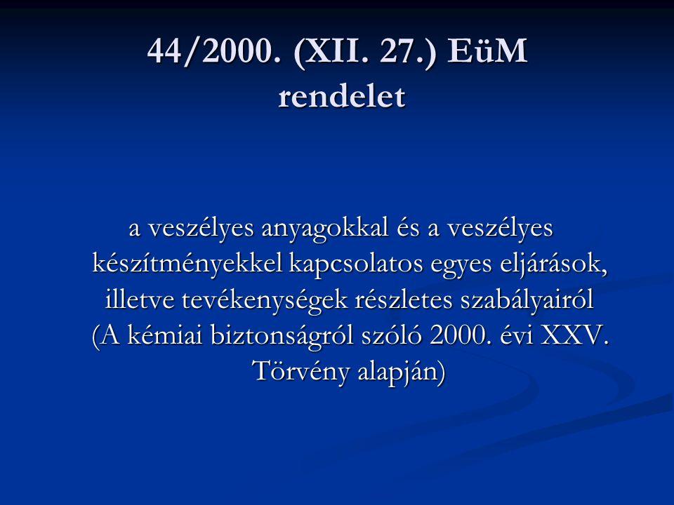44/2000. (XII. 27.) EüM rendelet a veszélyes anyagokkal és a veszélyes készítményekkel kapcsolatos egyes eljárások, illetve tevékenységek részletes sz