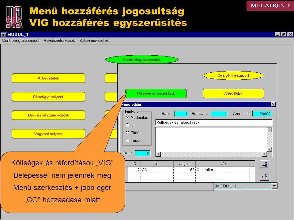 """Menü hozzáférés jogosultság VIG hozzáférés egyszerűsítés Költségek és ráfordítások """"VIG Belépéssel nem jelennek meg Menü szerkesztés + jobb egér """"CO hozzáadása miatt"""