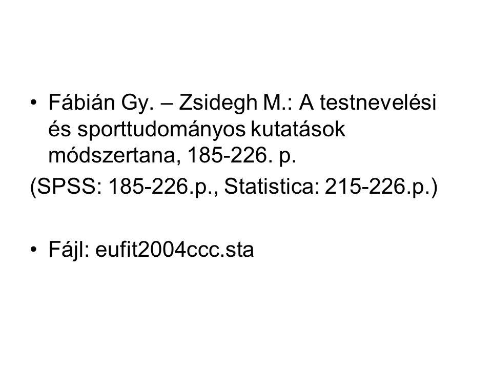Fábián Gy. – Zsidegh M.: A testnevelési és sporttudományos kutatások módszertana, 185-226. p. (SPSS: 185-226.p., Statistica: 215-226.p.) Fájl: eufit20